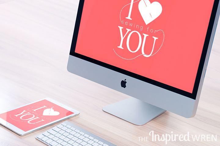 I Heart [Sewing for] You -- Free Wallpapers for Monitors, Tablets, and Phones | The Inspired Wren