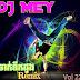 Dj Mey Remix Vol 22 - New Remix 2017