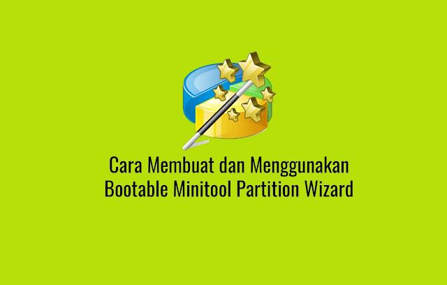 Cara Membuat dan Menggunakan Bootable Minitool Partition Wizard