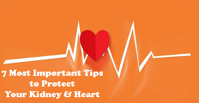 7 Most Important Tips to Protect Your Kidney & Heart