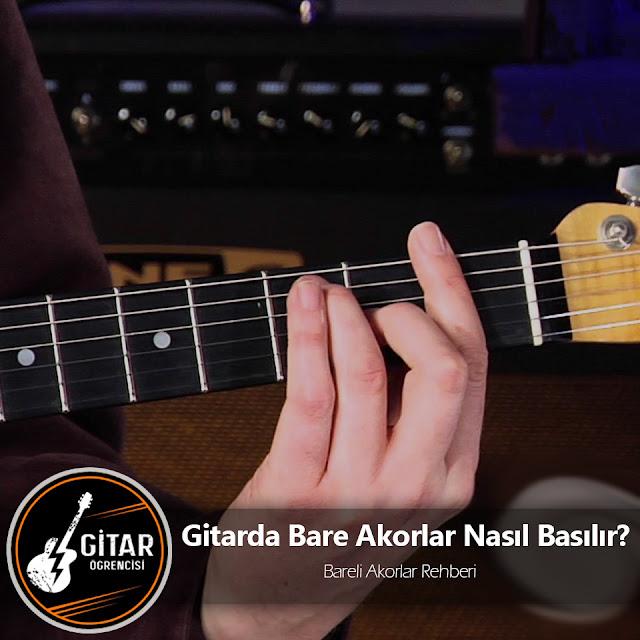 Gitarda Bare Akorlar Nasıl Basılır