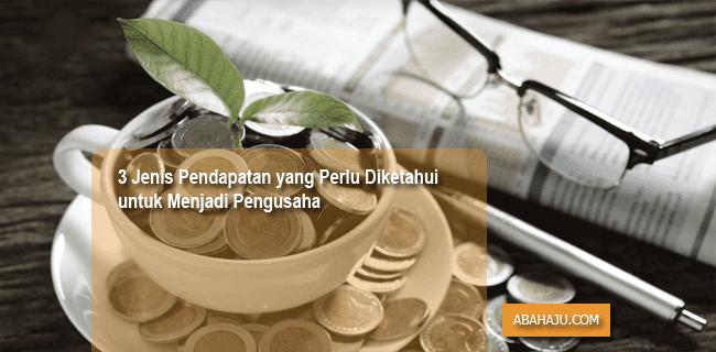 3 Jenis Pendapatan yang Perlu Diketahui untuk Menjadi Pengusaha