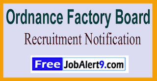 OFB Ordnance Factory Board Recruitment Notification 2017 Last Date 19-06-2017