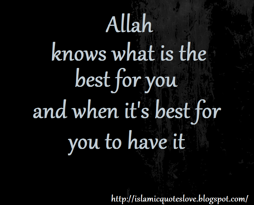 Islamic Quote Allah Knows What Is The Best For You And When It S