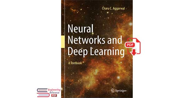 Neural Networks and Deep Learning: A Textbook 1st edition by Charu C. Aggarwal