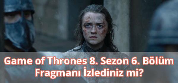 Game of Thrones 8. Sezon 6. Bölüm Fragman İzle