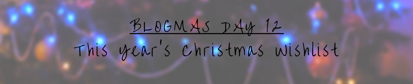 Blogmas Day 12- This Year's Christmas Wishlist Banner