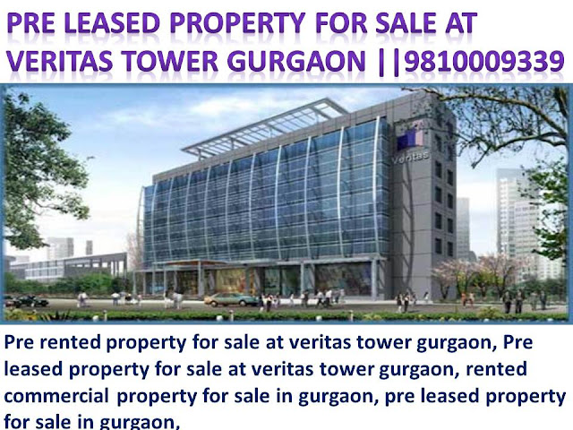 Pre rented property for sale at Veritas towers gurgaon, pre leased property for sale at Veritas towers gurgaon