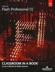 Abobe Flash Professional CC. Classroom in a book. Il corso ufficiale di Adobe Systems