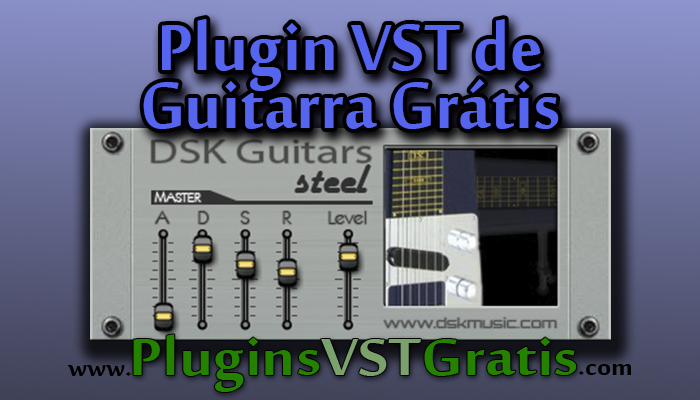 Plugin VST de Guitarra Grátis | DSK Guitars Steel