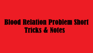 BLOOD RELATION PROBLEMS SHORTCUT TRICKS AND NOTES