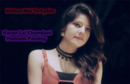 Kahan Hai Tu Lyrics - Karan Lal Chandani | Poonam Pandey