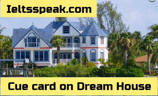 Cue card on Dream House or Perfect Home IELTS exam