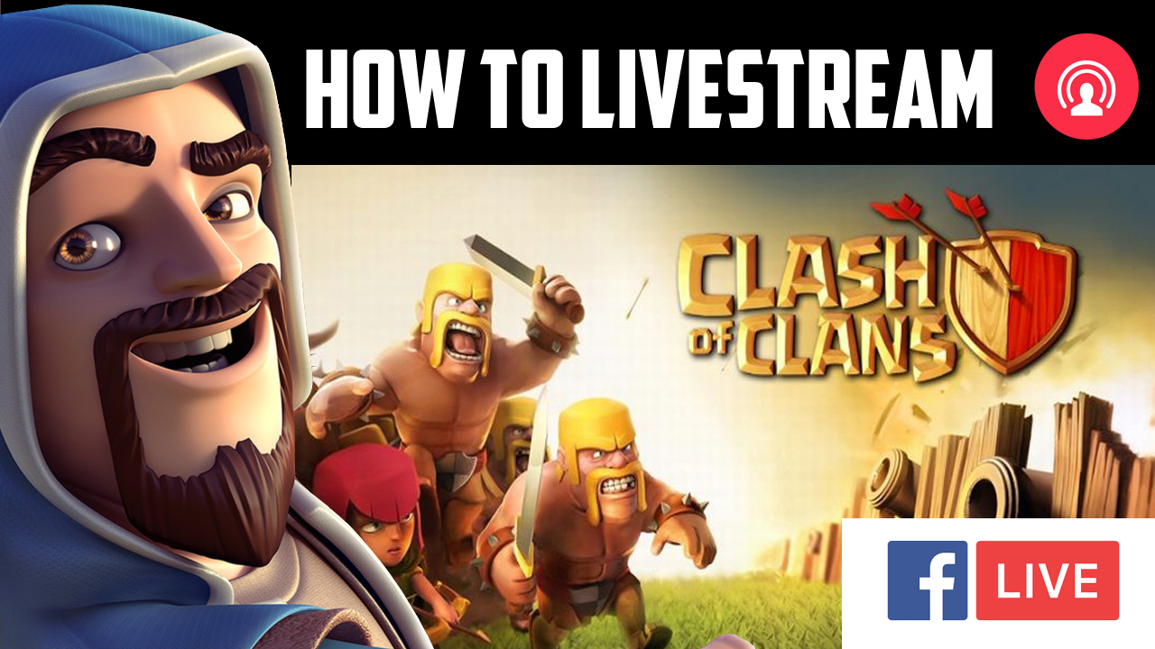 How To Live Stream Clash Of Clans Gameplay On Facebook