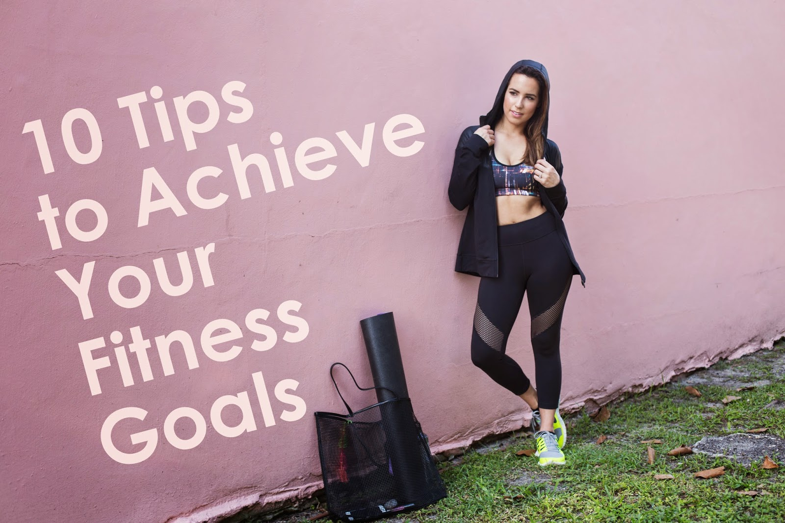 10 Tips To Achieve Your Fitness Goals Kelly Saks