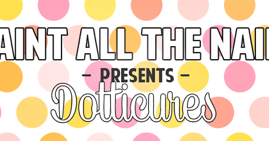 Nail art // Paint All The Nails Presents Dotticures