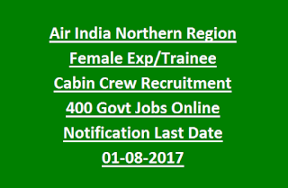 Air India Northern Region Female Exp, Trainee Cabin Crew Recruitment 400 Govt Jobs Online Notification Last Date 01-08-2017
