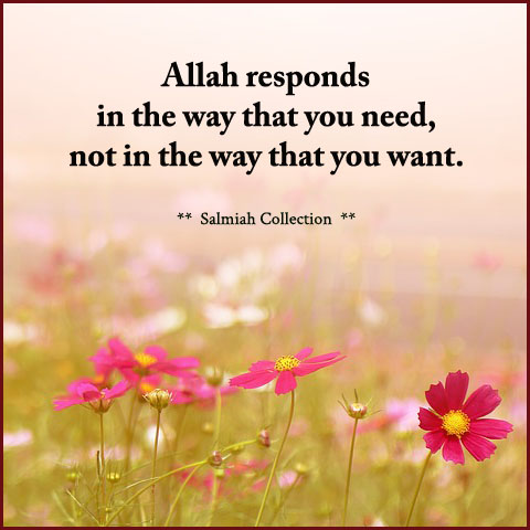 Allah responds in the way that you need