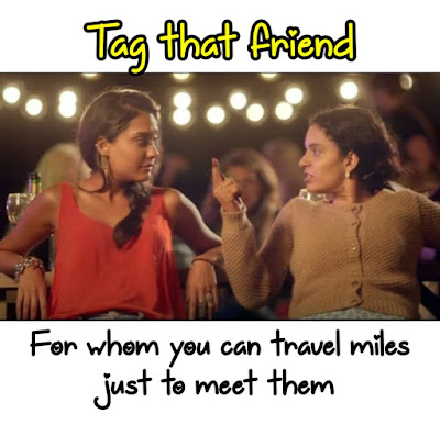 Tag that friend For Whom You can travel miles  just to meet them