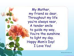 Happy Mother day wishes for mother: my dear friend so throughout my life you're always near