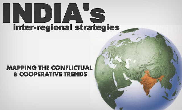 OPINION | India's Inter-Regional Strategies: Mapping the Conflictual & Cooperative Trends