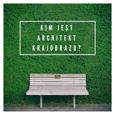 Kim jest architekt krajobrazu? Jaką posiada wiedzę?