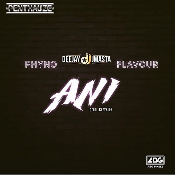 "Deejay J Masta – ""Ani"" ft. Phyno x Flavour [Music]"