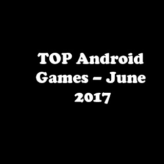 TOP Android Games – June 2017