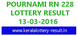 Kerala Lottery Result, Pournami Today's Result, Kerala Pournami RN 228 Lottery result, Bhagyakuri Pournami RN 228, Pournami lottery result today 13-03-2016, Check Kerala Pournamy RN-228 Lottery result, Keralalotteris Pournamirn228 result, Kerala lottery result, Pournami Lottery result, Pournami RN-228 lottery result, Today's Pournami Lottery result today, 13-03-2016 Pournami Lottery result, Pournami RN 228 lottery result