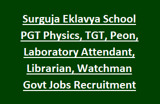 Surguja Eklavya School PGT Physics, TGT, Peon, Laboratory Attendant, Librarian, Watchman Govt Jobs Recruitment 2017