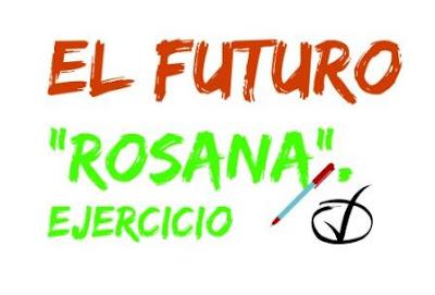 EL FUTURO. Ejercicio. Rosana