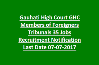 Gauhati High Court GHC Members of Foreigners Tribunals 35 Jobs Recruitment Notification Last Date 07-07-2017