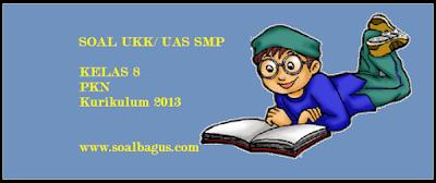 Download soal latihan ukk/ uas pkn kls 8 kurtilas tahun ajaran 2017 plus kunci jawabannya. www.soalbagus.com