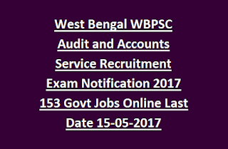 West Bengal WBPSC Audit and Accounts Service Recruitment Exam Notification 2017 153 Govt Jobs Online Last Date 15-05-2017