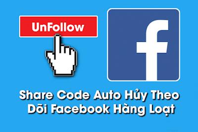 [SHARE] Code Auto Hủy Theo Dõi Facebook Hàng Loạt mới nhất 2017