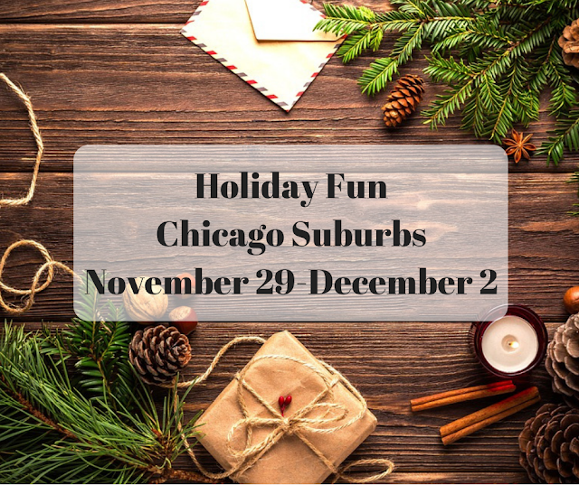 Holiday Fun in the Chicago Suburbs November 29-December 2, 2018