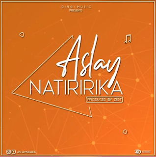 AUDIO | Aslay ~ Natiririka| [official mp3 audio]