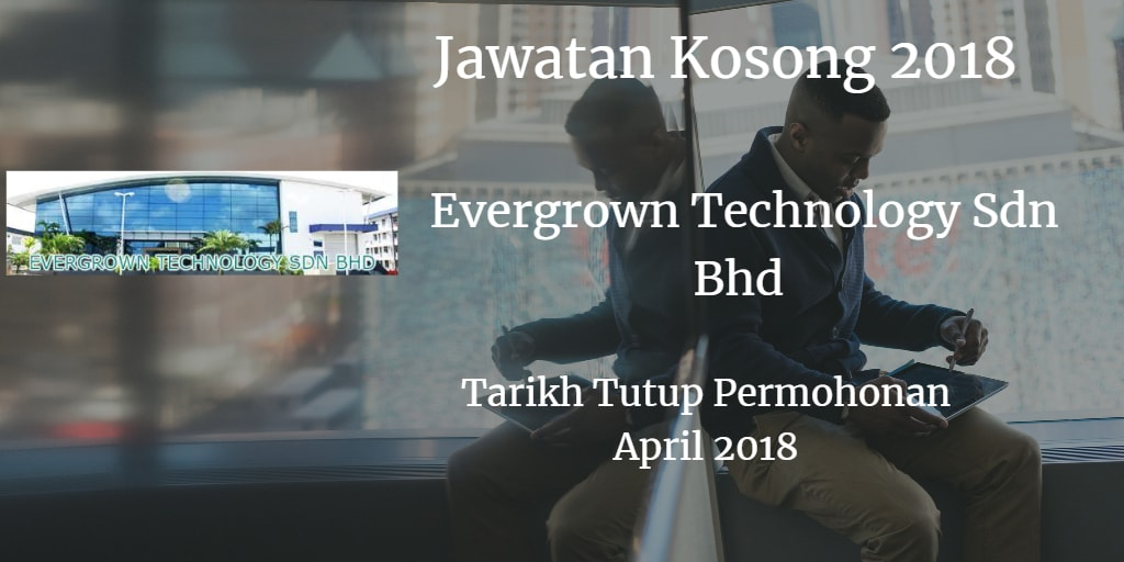 Jawatan Kosong EVERGROWN TECHNOLOGY SDN BHD April 2018
