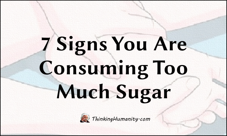 7 Signs You Are Consuming Too Much Sugar