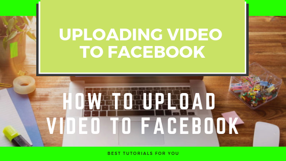 How Do You Upload A Video To Facebook<br/>