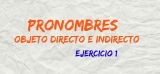 PRONOMBRES OBJETO DIRECTO E INDIRECTO, Ejercicio 1