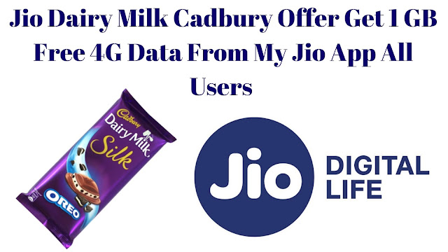 Jio Dairy Milk Cadbury Offer Get 1 GB Free 4G Data From My Jio App All Users 1 GB free Data From My jio app jio cadbury offer