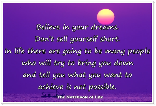 Believe in your dreams. Don't sell yourself short.