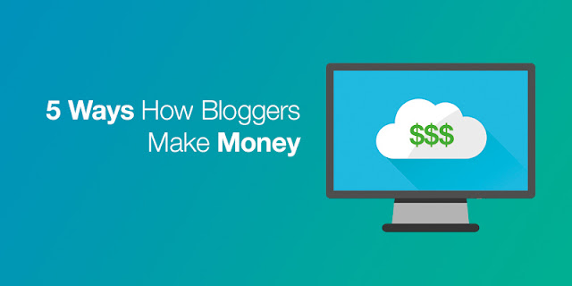 5 Ways How Bloggers Make Money