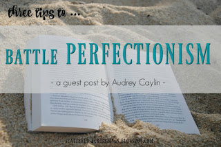 http://scattered-scribblings.blogspot.com/2017/09/3-tips-to-battle-perfectionism-guest.html