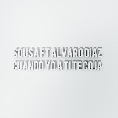 Sousa feat. Álvaro Díaz - Cuando Yo A Ti Te Coja (Single) [2016]