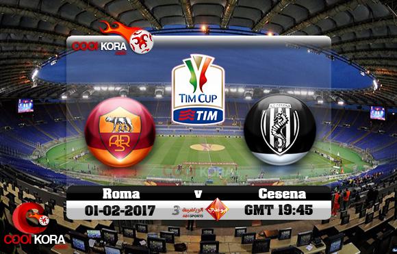 مشاهدة مباراة روما وتشيزينا اليوم 1-2-2017 في كأس إيطاليا