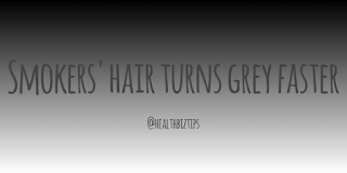 Health Facts & Tips @healthbiztips: Smokers' hair turns grey faster.