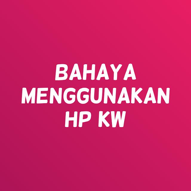 Apakah berbahaya jika kita menggunakan hp kw