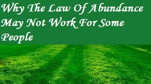 Why The Law Of Abundance May Not Work For Some People